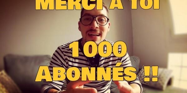 Merci à toi : Les 1000 Abonnés Youtube